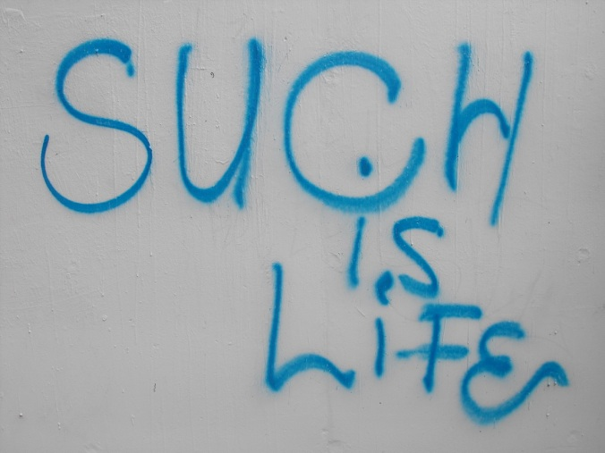 such is life